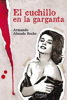El cuchillo en la garganta - Armando Almada Roche
