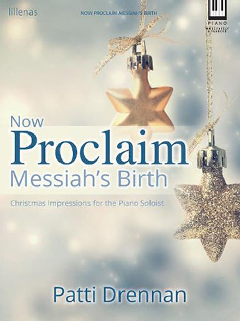 """Now Proclaim Messiah's Birth"" piano book by Patti Drennan"