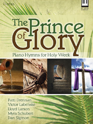 The Prince of Glory-Piano Hymns for Holy Week