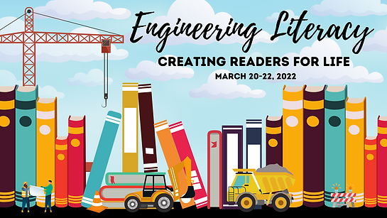 Engineering Literacy Creating Readers for Life March 20-22, 2022.png