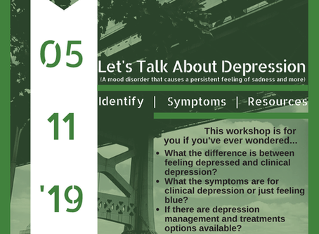 Let's Talk About Depression. (Workshop - 5/11/19 - 9AM TO 11AM)