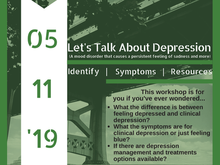 Let's Talk About Depression. (Workshop - 5/11/19 - 9AM TO 11AM)