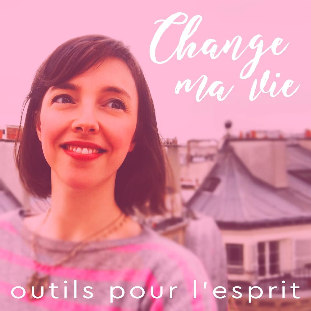 Podcast Balado Image Change ma vie Outils pour l'esprit Clotilde Dusoulier