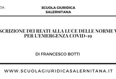 La prescrizione dei reati alla luce delle norme varate per l'emergenza COVID-19 - di Francesco Botti