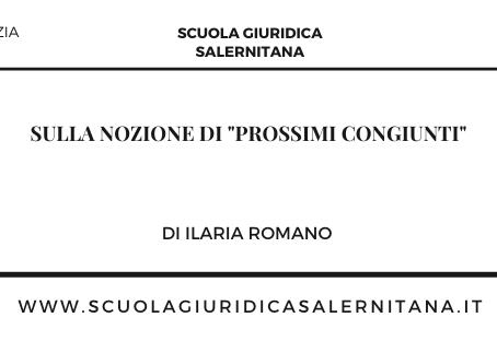 """Sulla nozione di """"prossimi congiunti"""" - di Ilaria Romano"""