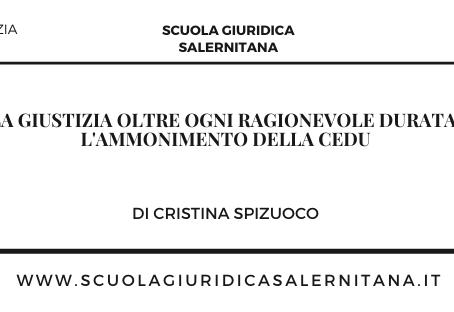 La giustizia oltre ogni ragionevole durata. L'ammonimento della CEDU - di Cristina Spizuoco