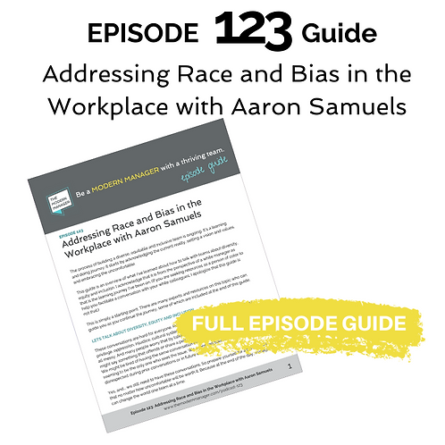 Guide to Episode 123: Addressing Race and Bias in the Workplace w/ Aaron Samuels