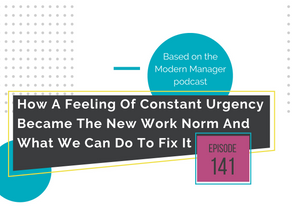 How A Feeling Of Constant Urgency Became The New Work Norm And What We Can Do To Fix It