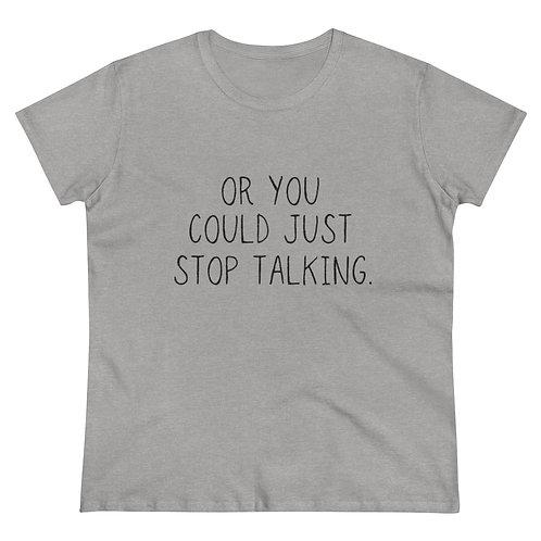 Just Stop Talking Tee