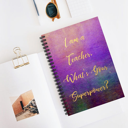 I am a Teacher What is you Superpower   Spiral Notebook - Ruled Line