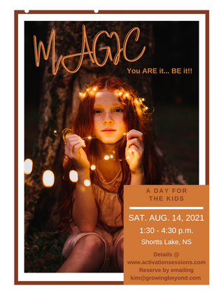 Magic; You ARE it, BE it!  Join us for an afternoon where you as a kid at heart and your child will enjoy a day full of magical learning and unexpected surprises. Set in the beautiful and nourishing natural environment of Kim's lakeside oasis in Brookfield, NS you will leave with practical tools and mystical skills that both you and your child will be able to use forever more and in all situations!