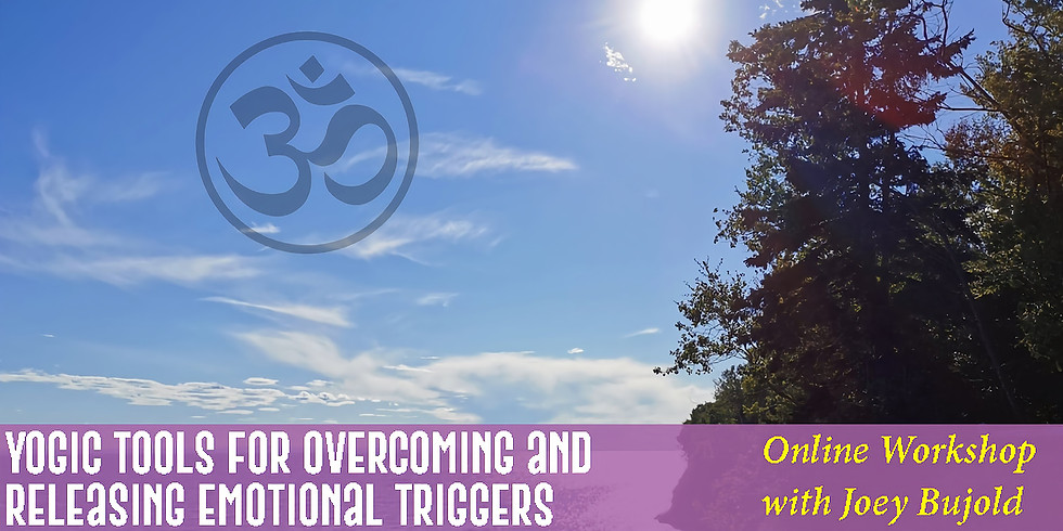Yogic Tools for Overcoming and Releasing Emotional Triggers