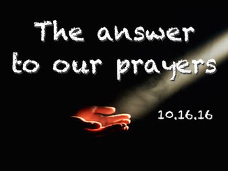 sermon: the answer to our prayers