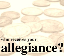 who receives your allegiance?