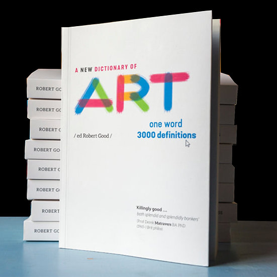 A New Dictionary  of Art: One word 3000 definitions  Ed. Robert Good