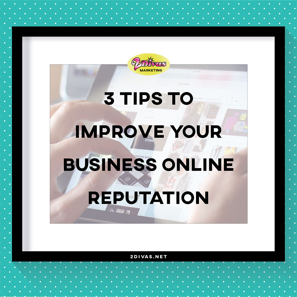 3 Tips To Improve Your Business Online Reputation by @2DivasMarketing