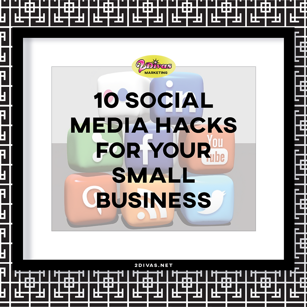 10 Soacail Media Hacks For Your Business By @2DivasMarketing