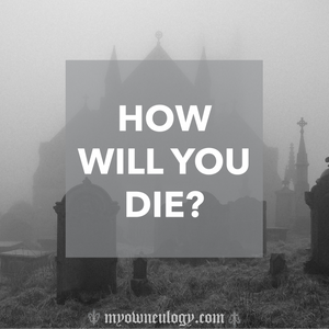How will you die? By @MyOwnEulogy