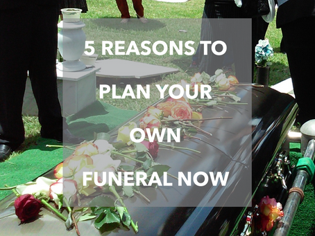 5 Reasons to Plan Your Own Funeral Now