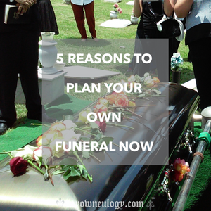 5 Reasons to plan your own funeral via @myowneulogy