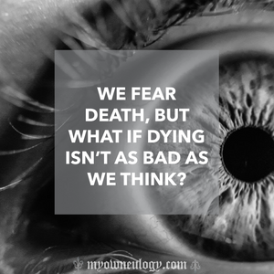 What if dying isn't as bad as we think? by @MyOwnEulogy