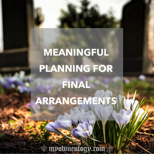 Meaningful Planning For Final Arrangements via @myowneulogy