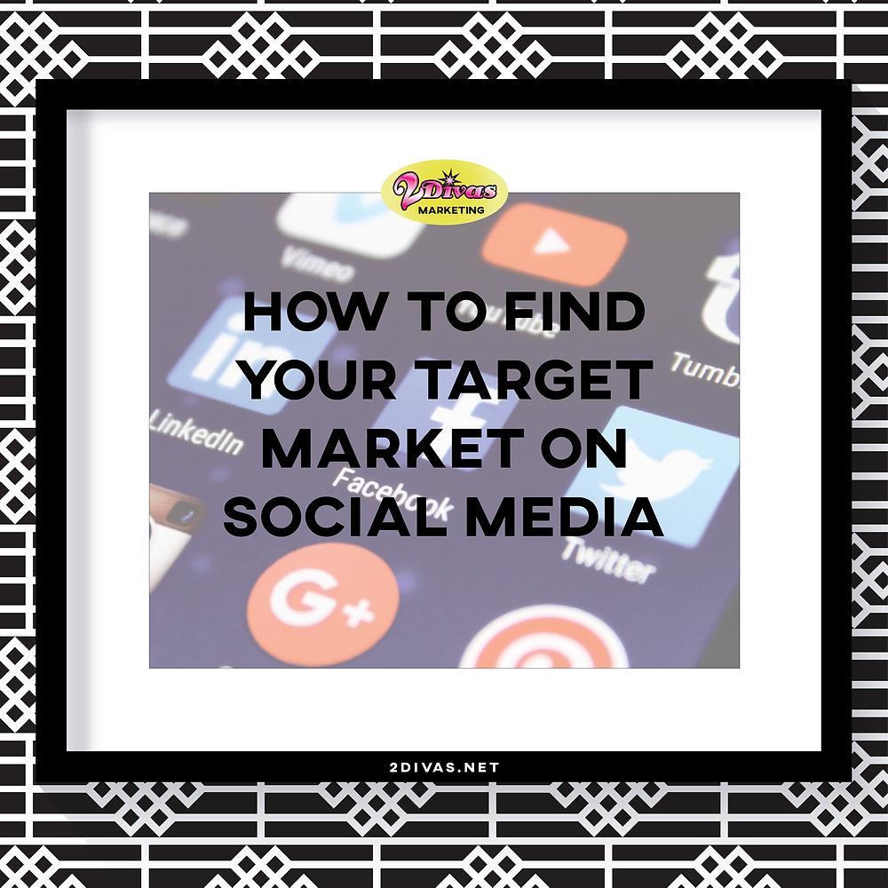 How to Find Your Target Market on Social Media by @2DivasMarketing