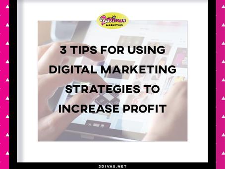Three Tips for Using Digital Marketing Strategies to Increase Profit