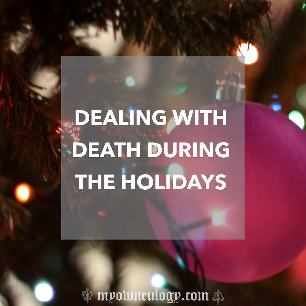 Dealing With Death During The Holidays by @MyOwnEulogy