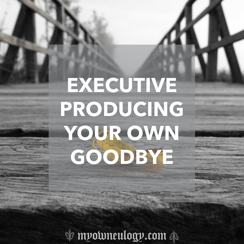 Executive Producing Your Own Goodbye by @MyOwnEulogy