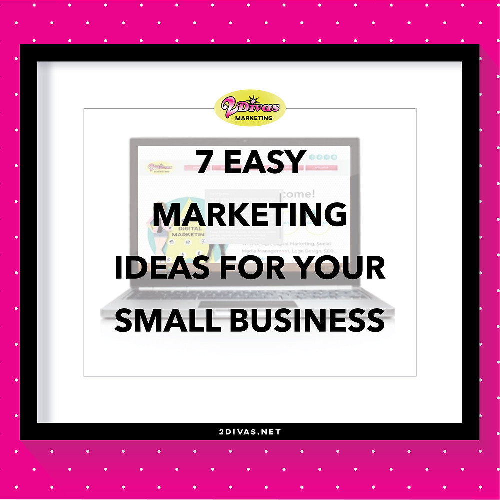 7 Marketing Ideas For Small Busness