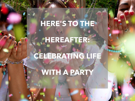 Here's to the Hereafter: Celebrating Life With a Party