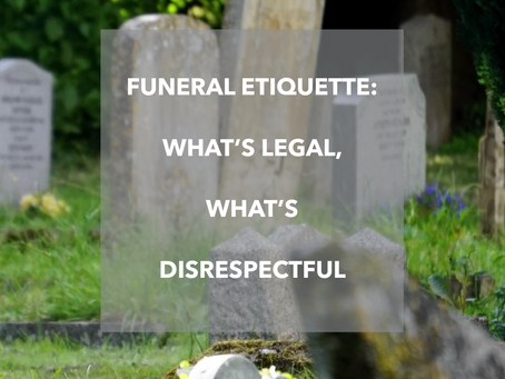 Funeral Etiquette: What's legal, what's disrespectful