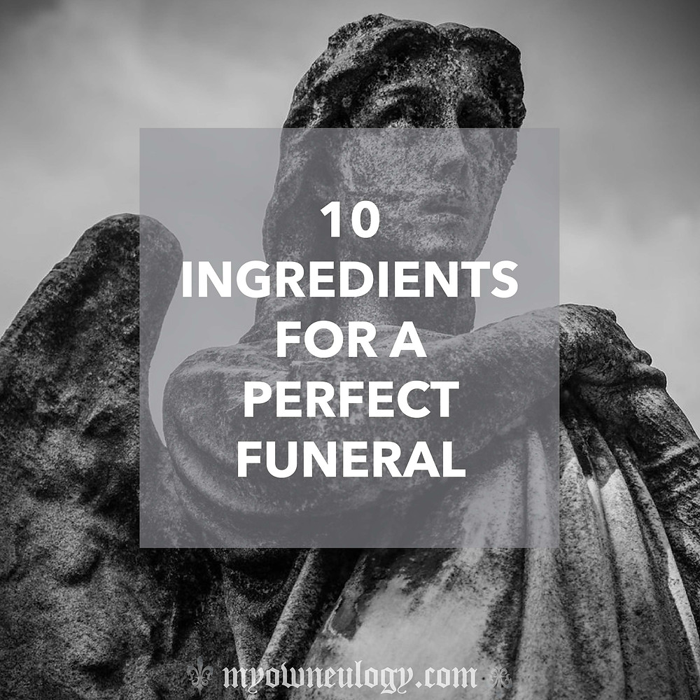 10 Ingredients For A Perfect Funeral via @MyOwnEulogy