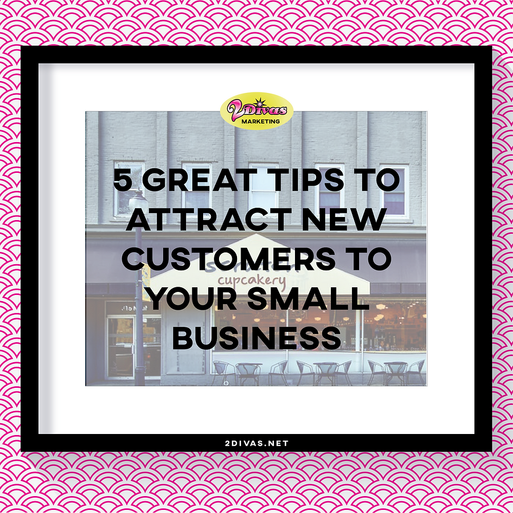 5 Great Tips To Attract New Customers To Your Small Business by @2DivasMarketing