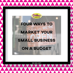 4 Ways To Market Your Small Business On A Budget via @2DivasMarketing