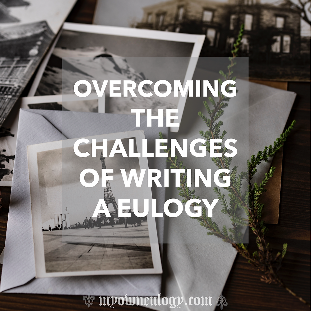 Overcoming The Challenges Of Writing A Eulogy by @MyOwnEulogy