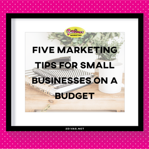Five Marketing Tips For Small Businesses On A Budget via @2DivasMarketing