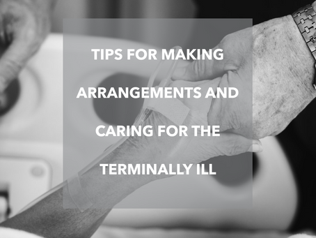 Tips for Making Arrangements and Caring for the Terminally Ill