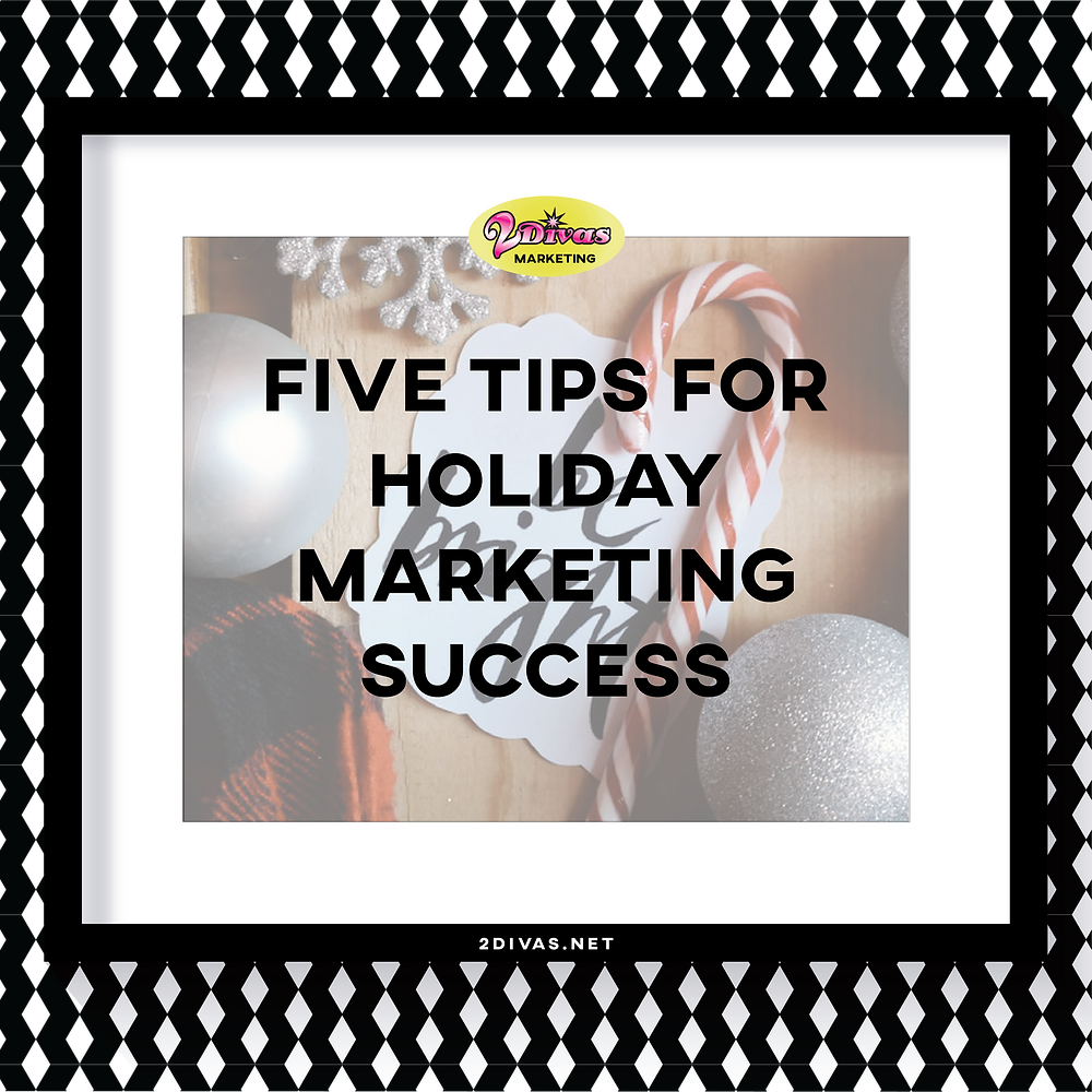 Five Tips for Holiday Marketing Success via @2DivasMarketing