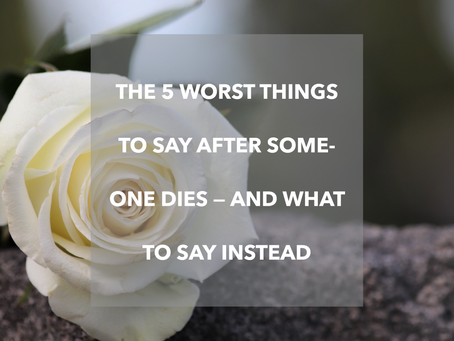 The 5 worst things to say after someone dies — and what to say instead