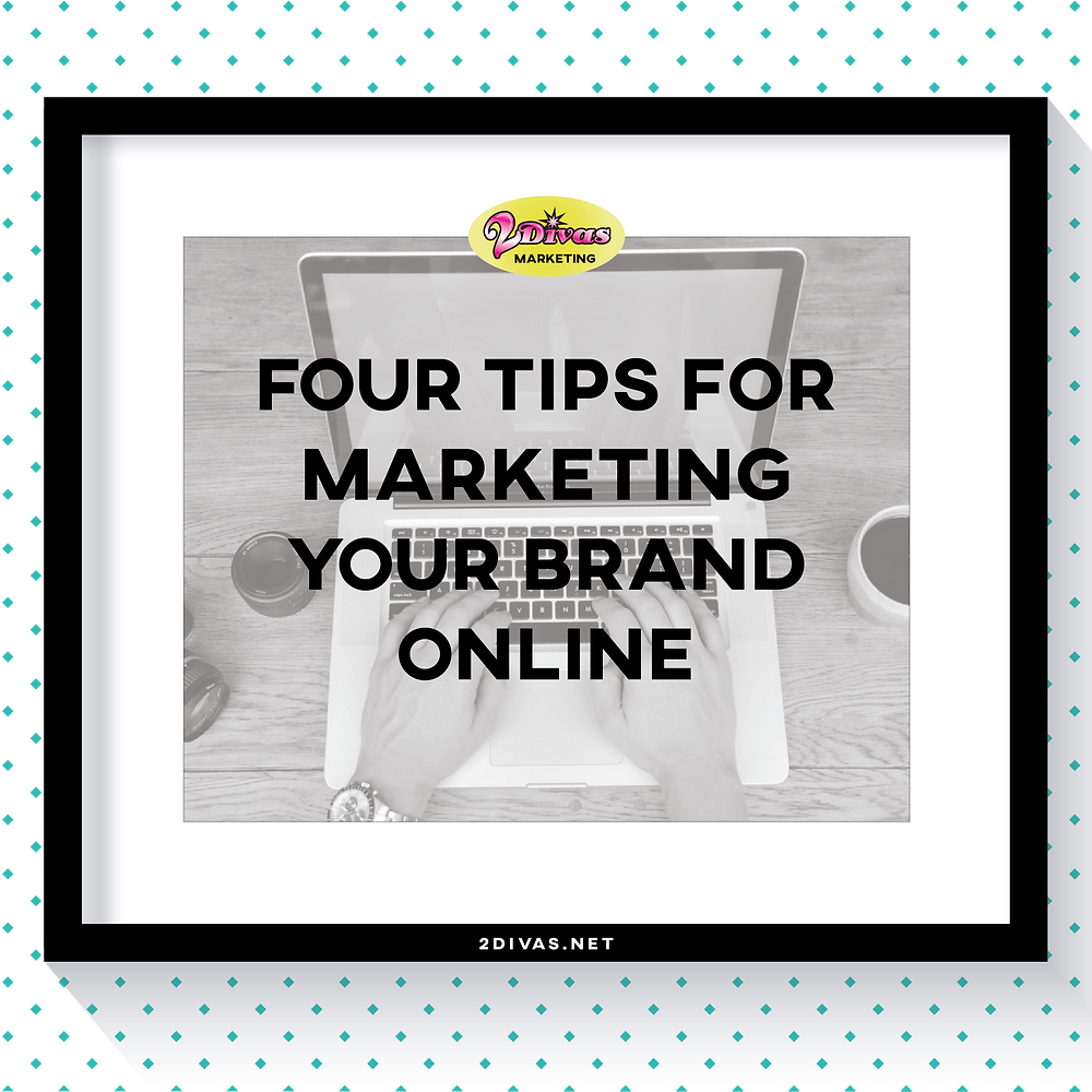 4 tips to market your brand online via @2DivasMarketing