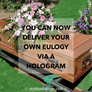 Deliver Your Eulogy Via Hologram by @MyOwnEulogy