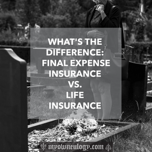 Final Expense Insurance vs Life Insurance By @MyOwnEulogy