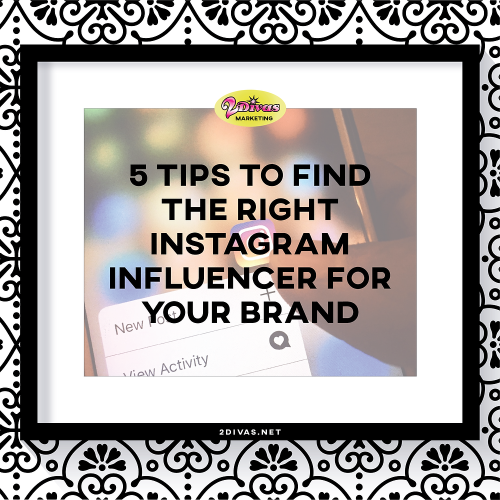 5 Tips To Find The Right Instagram Influencer For Your Brand via @2DivasMarketing
