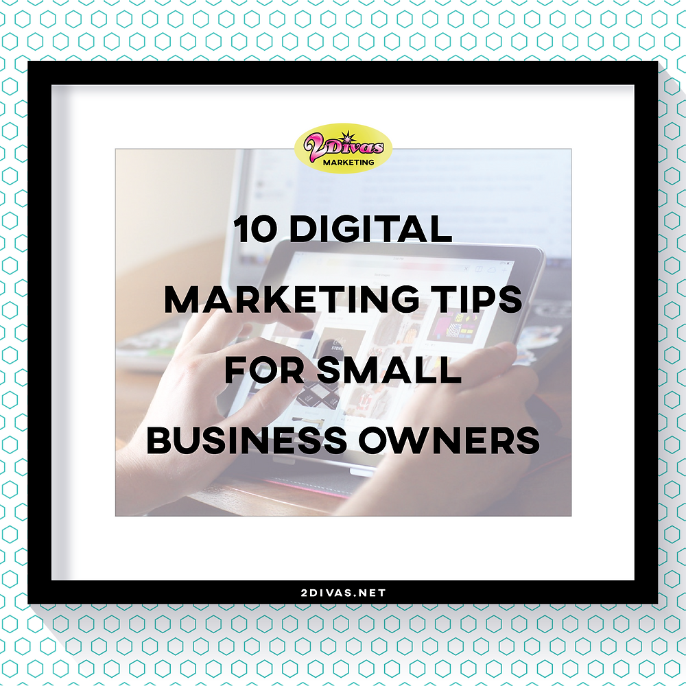 10 Digital Marketing Tips for Small Business Owners via @2DivasMarketing