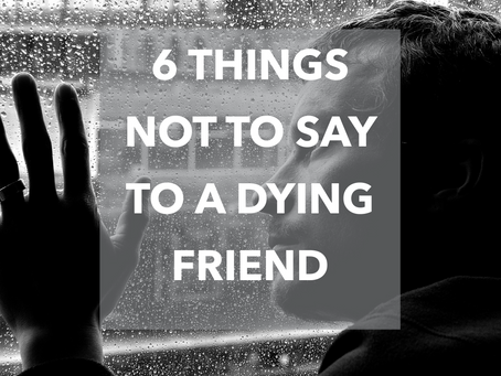 6 Things Not To Say To A Dying Friend