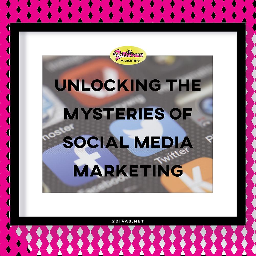 Unlocking The Mysteries Of Social Media Marketing By @2DivasMarketing