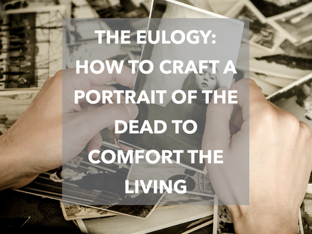 The Eulogy: How To Craft A Portrait Of The Dead To Comfort The Living