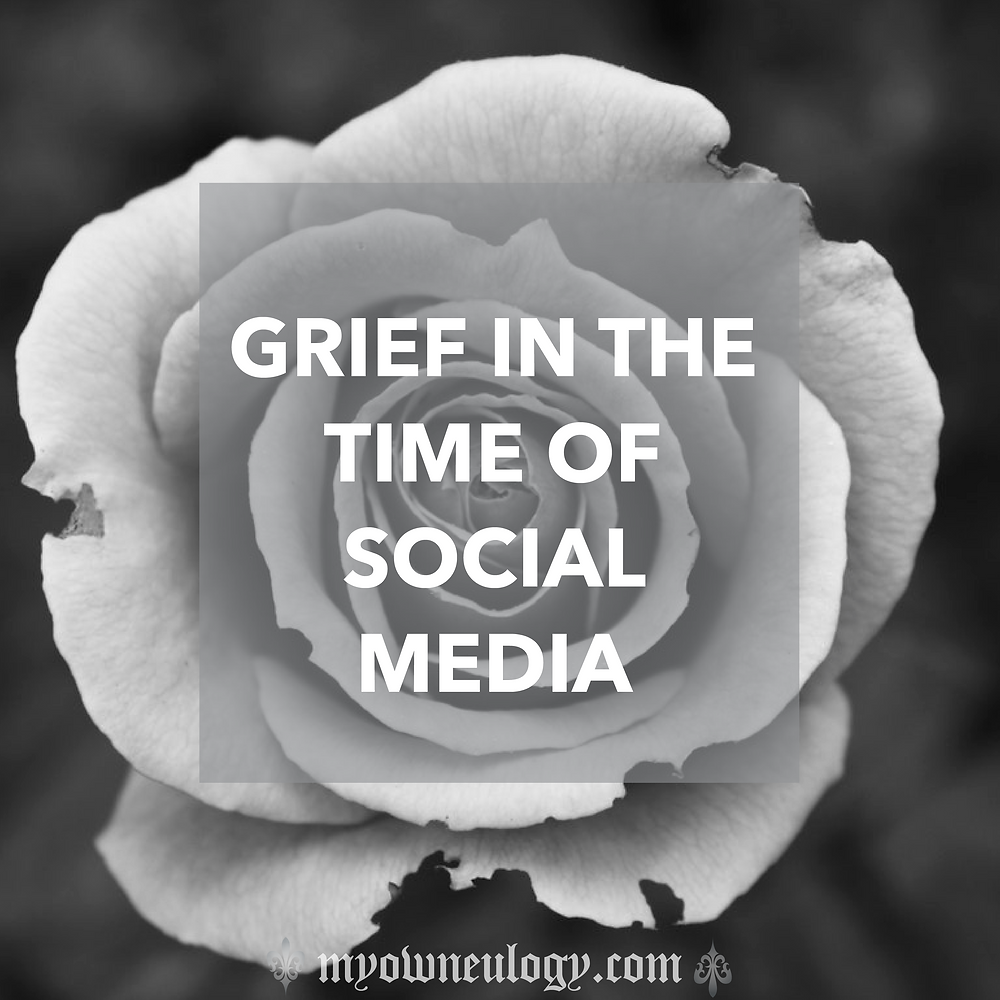 Grief In The Time Of Social Media via @MyOwnEulogy